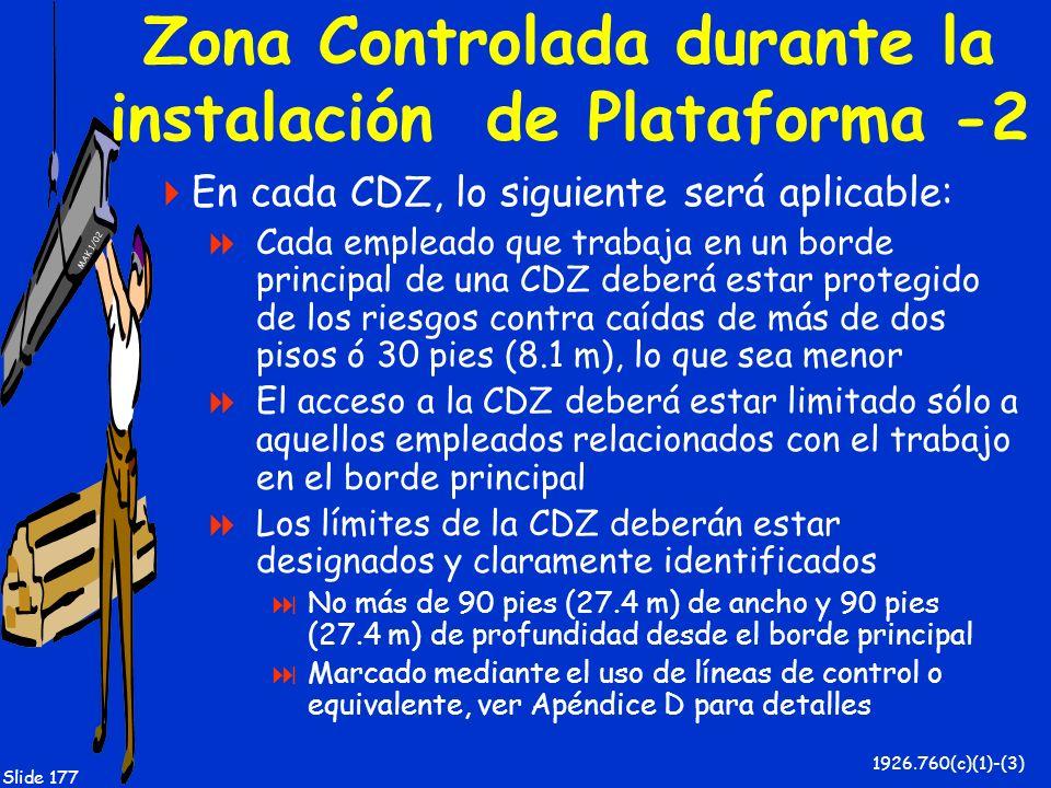 MAK 1/02 Slide 177 Zona Controlada durante la instalación de Plataforma -2 En cada CDZ, lo siguiente será aplicable: Cada empleado que trabaja en un b
