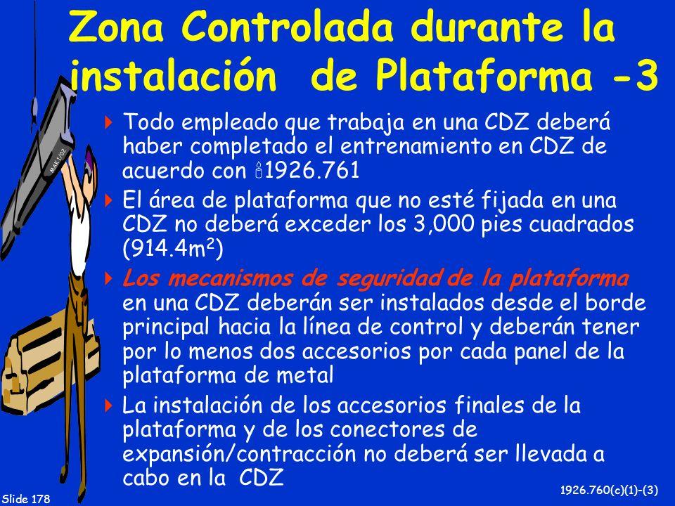 MAK 1/02 Slide 178 Zona Controlada durante la instalación de Plataforma -3 Todo empleado que trabaja en una CDZ deberá haber completado el entrenamien