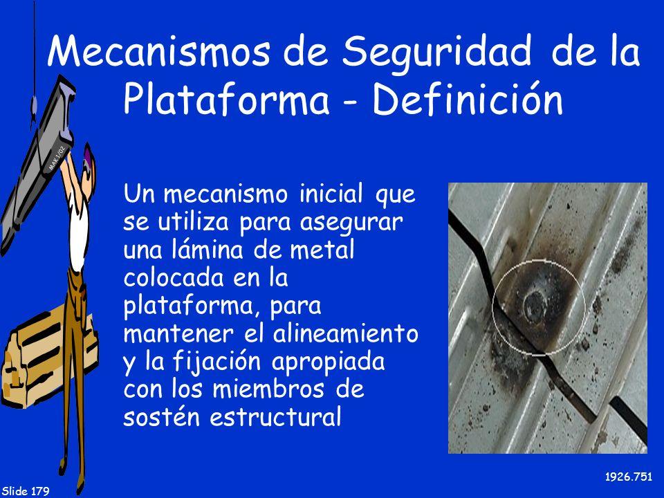 MAK 1/02 Slide 179 Mecanismos de Seguridad de la Plataforma - Definición Un mecanismo inicial que se utiliza para asegurar una lámina de metal colocad