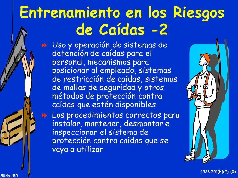 MAK 1/02 Slide 185 Entrenamiento en los Riesgos de Caídas -2 Uso y operación de sistemas de detención de caídas para el personal, mecanismos para posi