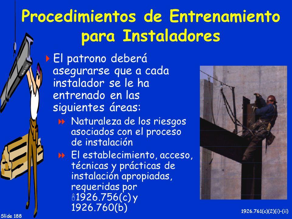 MAK 1/02 Slide 188 Procedimientos de Entrenamiento para Instaladores El patrono deberá asegurarse que a cada instalador se le ha entrenado en las sigu