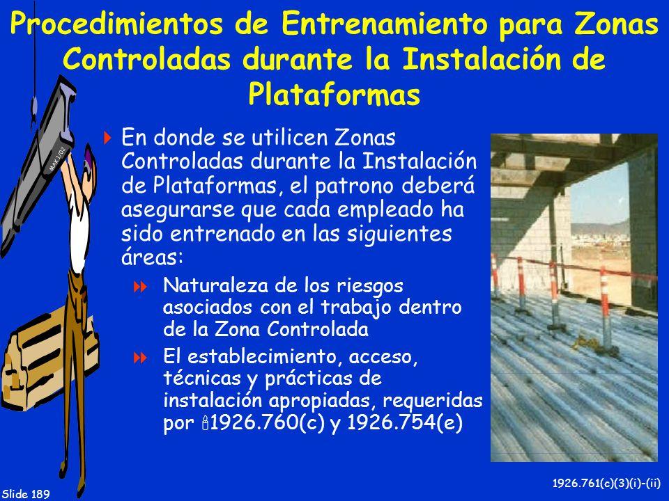 MAK 1/02 Slide 189 Procedimientos de Entrenamiento para Zonas Controladas durante la Instalación de Plataformas En donde se utilicen Zonas Controladas