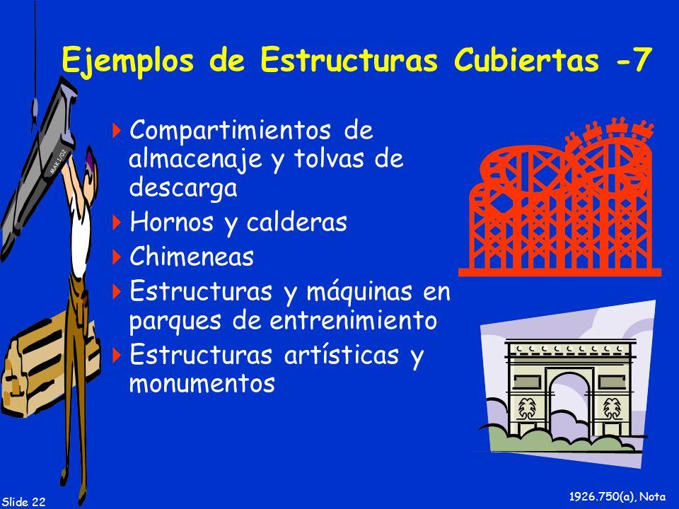 MAK 1/02 Slide 22 Ejemplos de Estructuras Cubiertas -7 Compartimientos de almacenaje y tolvas de descarga Hornos y calderas Chimeneas Estructuras y má