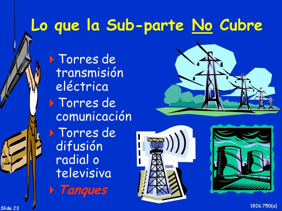 MAK 1/02 Slide 23 Lo que la Sub-parte No Cubre Torres de transmisión eléctrica Torres de comunicación Torres de difusión radial o televisiva Tanques 1