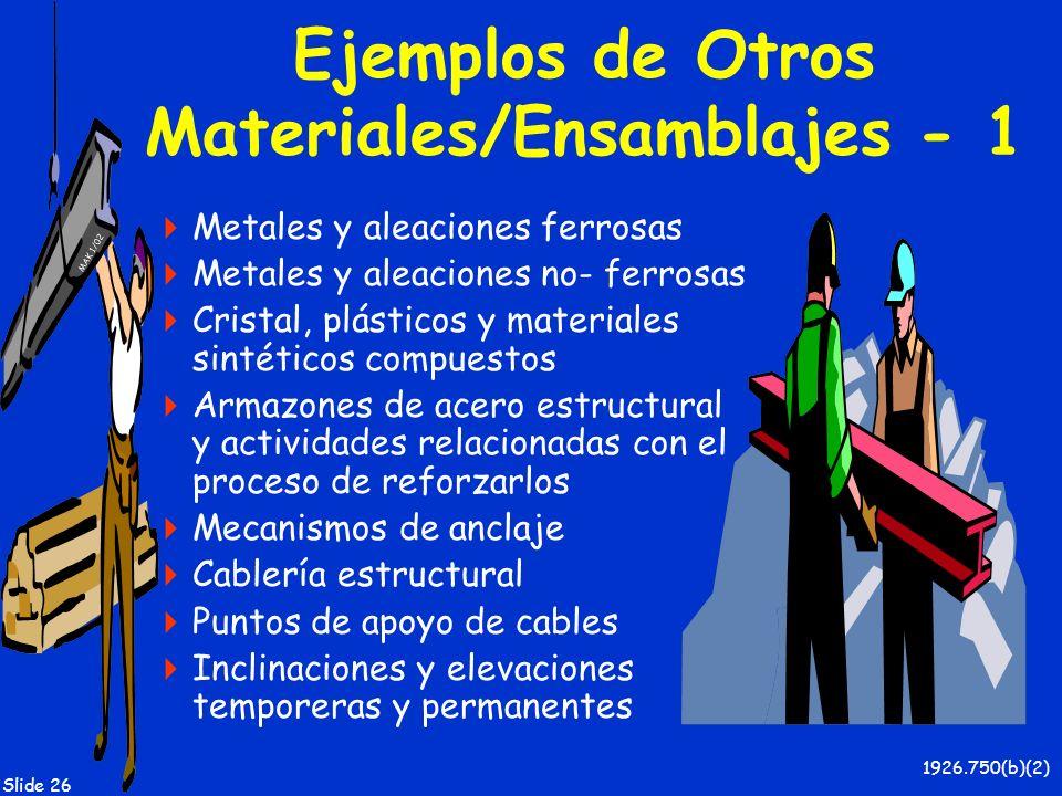 MAK 1/02 Slide 26 Ejemplos de Otros Materiales/Ensamblajes - 1 Metales y aleaciones ferrosas Metales y aleaciones no- ferrosas Cristal, plásticos y ma