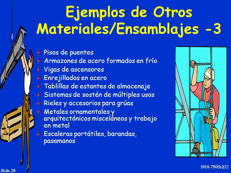 MAK 1/02 Slide 28 Ejemplos de Otros Materiales/Ensamblajes -3 Pisos de puentes Armazones de acero formados en frío Vigas de ascensores Enrejillados en