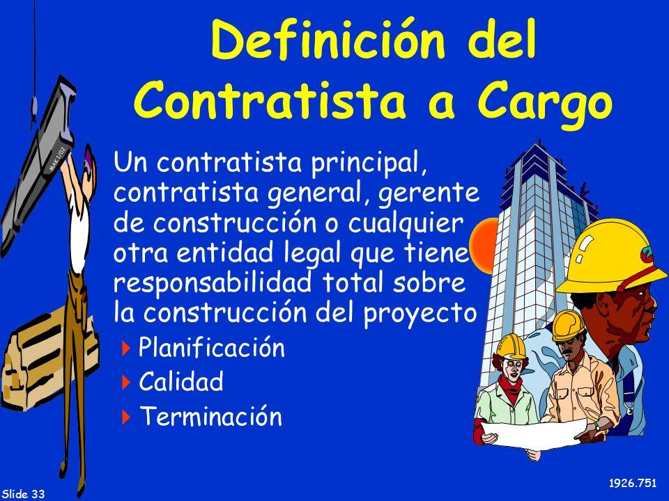 MAK 1/02 Slide 33 Definición del Contratista a Cargo Un contratista principal, contratista general, gerente de construcción o cualquier otra entidad l