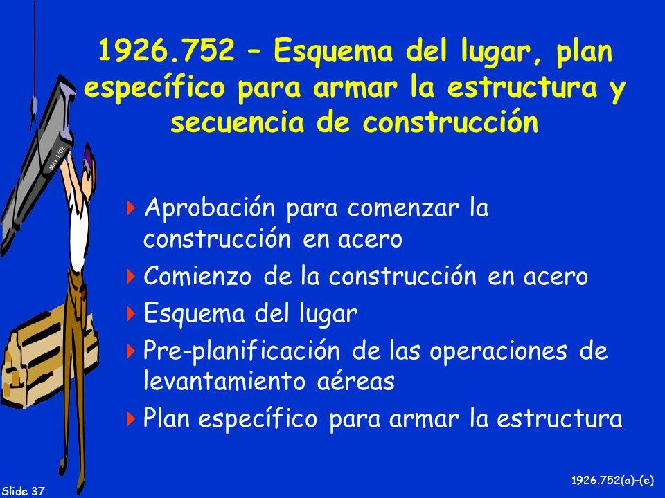 MAK 1/02 Slide 37 1926.752 – Esquema del lugar, plan específico para armar la estructura y secuencia de construcción Aprobación para comenzar la const
