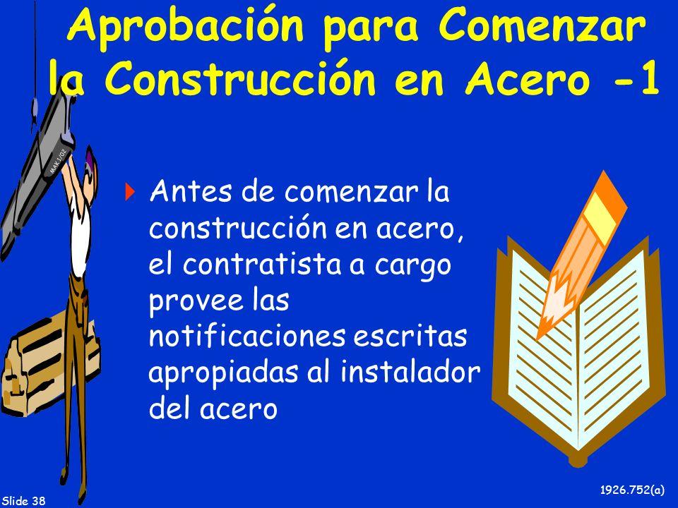 MAK 1/02 Slide 38 Aprobación para Comenzar la Construcción en Acero -1 Antes de comenzar la construcción en acero, el contratista a cargo provee las n