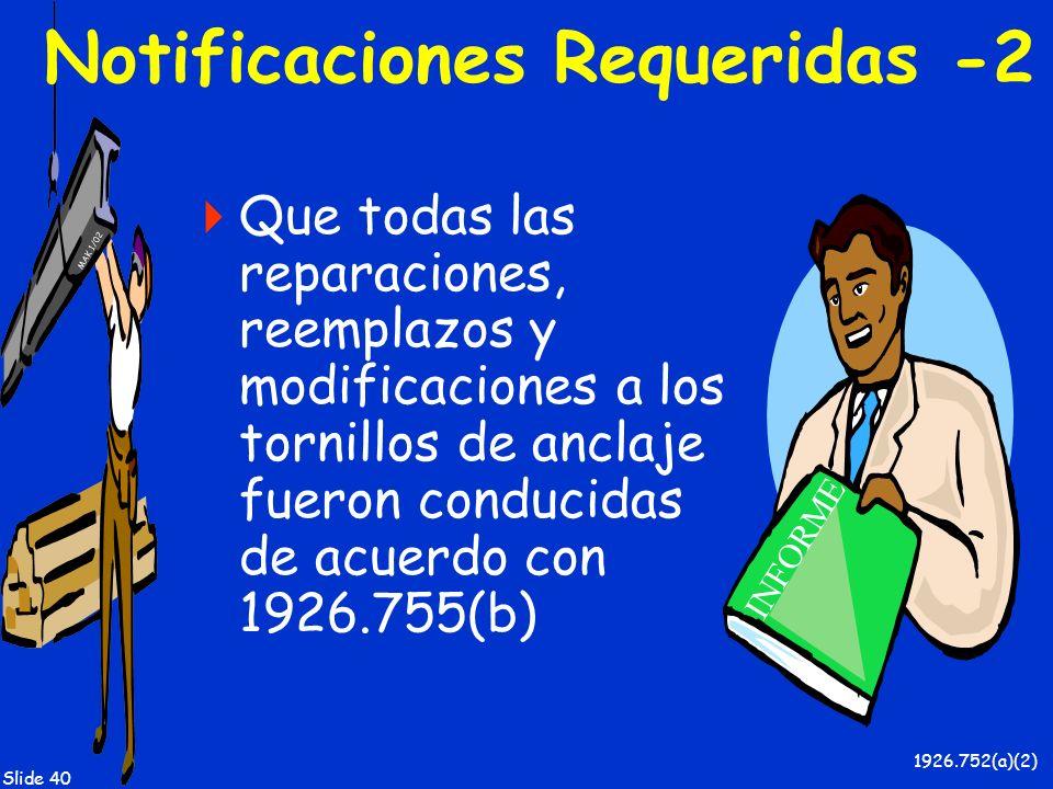 MAK 1/02 Slide 40 Notificaciones Requeridas -2 Que todas las reparaciones, reemplazos y modificaciones a los tornillos de anclaje fueron conducidas de