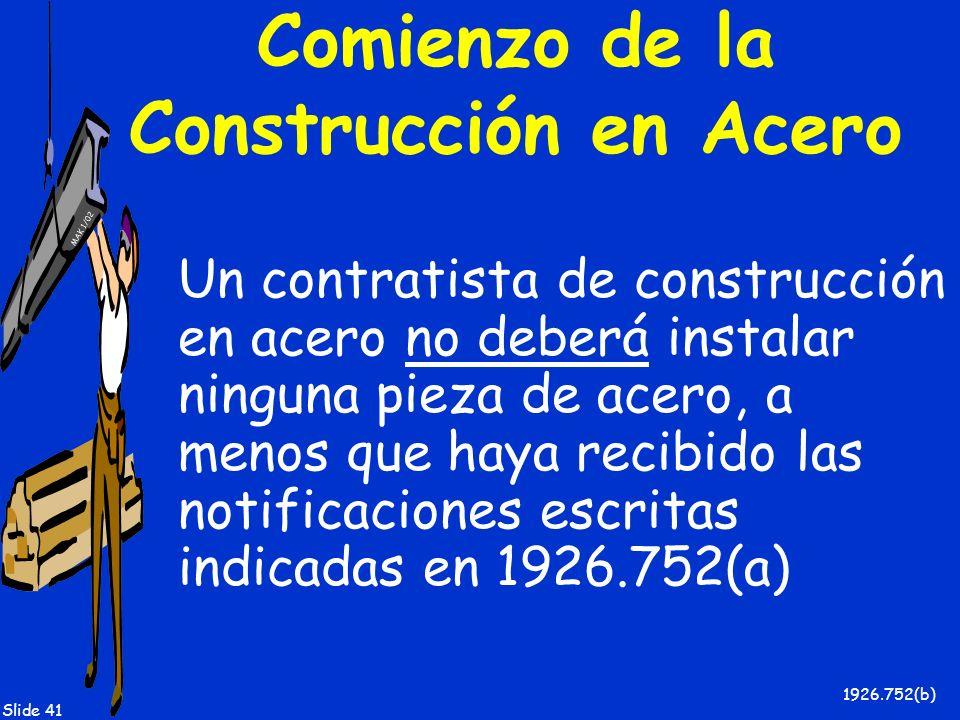 MAK 1/02 Slide 41 Comienzo de la Construcción en Acero Un contratista de construcción en acero no deberá instalar ninguna pieza de acero, a menos que