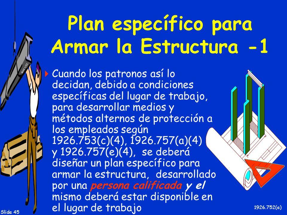 MAK 1/02 Slide 45 Plan específico para Armar la Estructura -1 Cuando los patronos así lo decidan, debido a condiciones específicas del lugar de trabaj