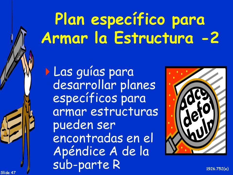 MAK 1/02 Slide 47 Plan específico para Armar la Estructura -2 Las guías para desarrollar planes específicos para armar estructuras pueden ser encontra