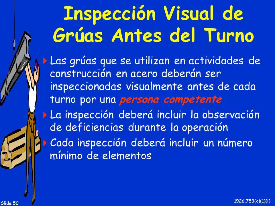 MAK 1/02 Slide 50 Inspección Visual de Grúas Antes del Turno Las grúas que se utilizan en actividades de construcción en acero deberán ser inspecciona