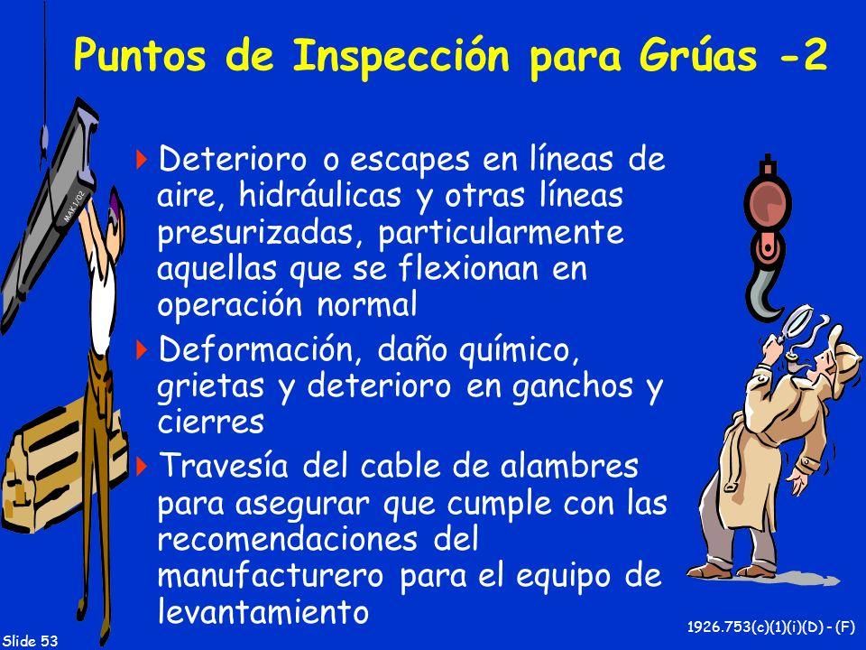 MAK 1/02 Slide 53 Puntos de Inspección para Grúas -2 Deterioro o escapes en líneas de aire, hidráulicas y otras líneas presurizadas, particularmente a
