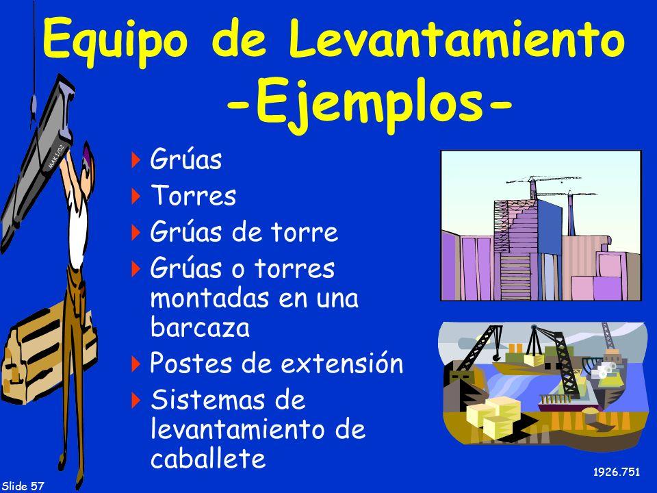 MAK 1/02 Slide 57 Equipo de Levantamiento -Ejemplos- Grúas Torres Grúas de torre Grúas o torres montadas en una barcaza Postes de extensión Sistemas d