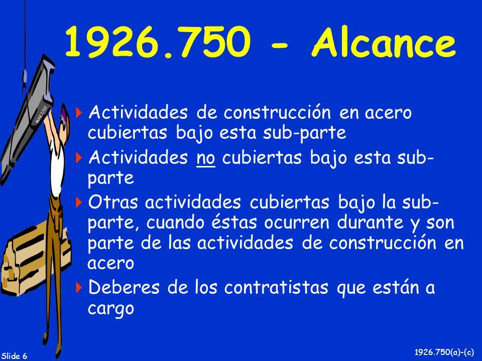 MAK 1/02 Slide 107 1926.756 – Vigas y Columnas Requerimientos generales Refuerzos diagonales Conexiones dobles Empalmes de columnas Columnas del perímetro 1926.756(a) - (e)