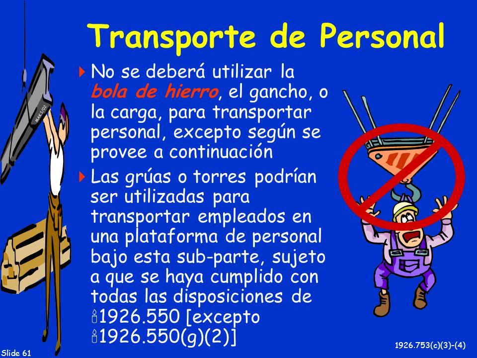 MAK 1/02 Slide 61 Transporte de Personal No se deberá utilizar la bola de hierro, el gancho, o la carga, para transportar personal, excepto según se p