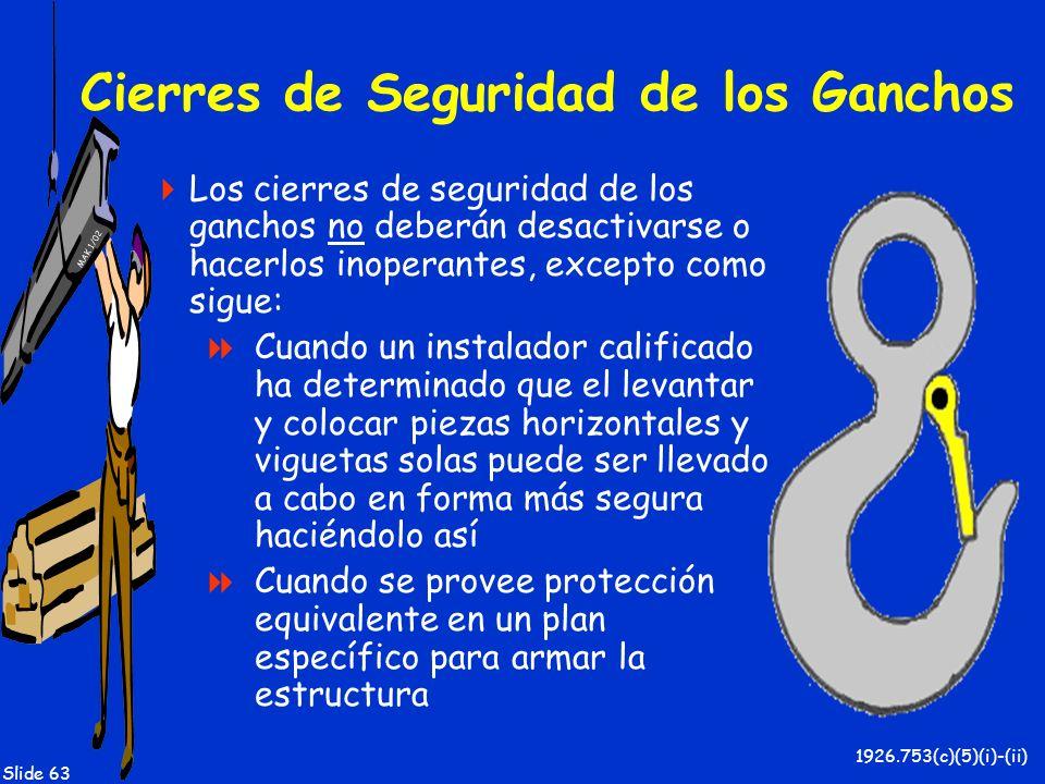 MAK 1/02 Slide 63 Cierres de Seguridad de los Ganchos Los cierres de seguridad de los ganchos no deberán desactivarse o hacerlos inoperantes, excepto