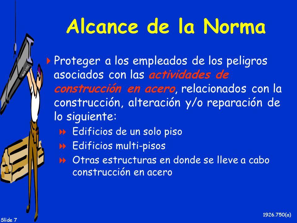 MAK 1/02 Slide 7 Alcance de la Norma Proteger a los empleados de los peligros asociados con las actividades de construcción en acero, relacionados con
