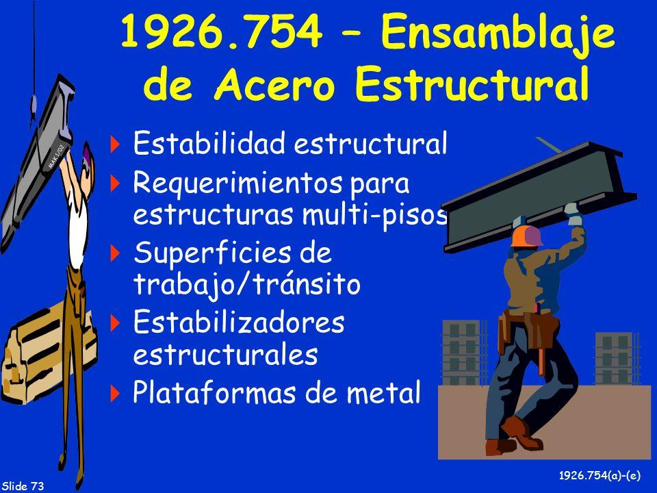MAK 1/02 Slide 73 1926.754 – Ensamblaje de Acero Estructural Estabilidad estructural Requerimientos para estructuras multi-pisos Superficies de trabaj