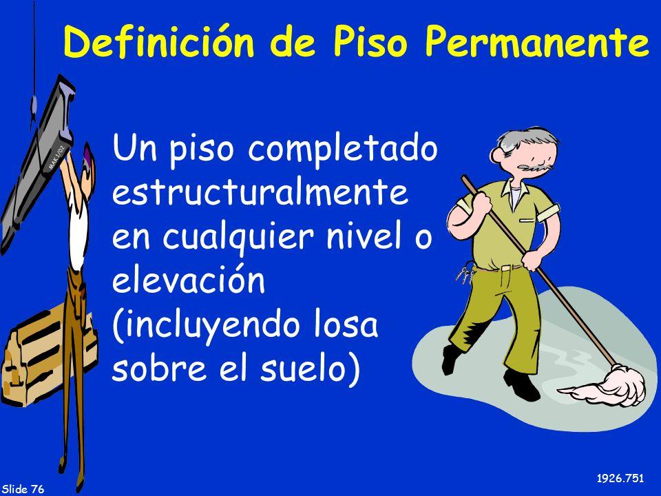 MAK 1/02 Slide 76 Definición de Piso Permanente Un piso completado estructuralmente en cualquier nivel o elevación (incluyendo losa sobre el suelo) 19