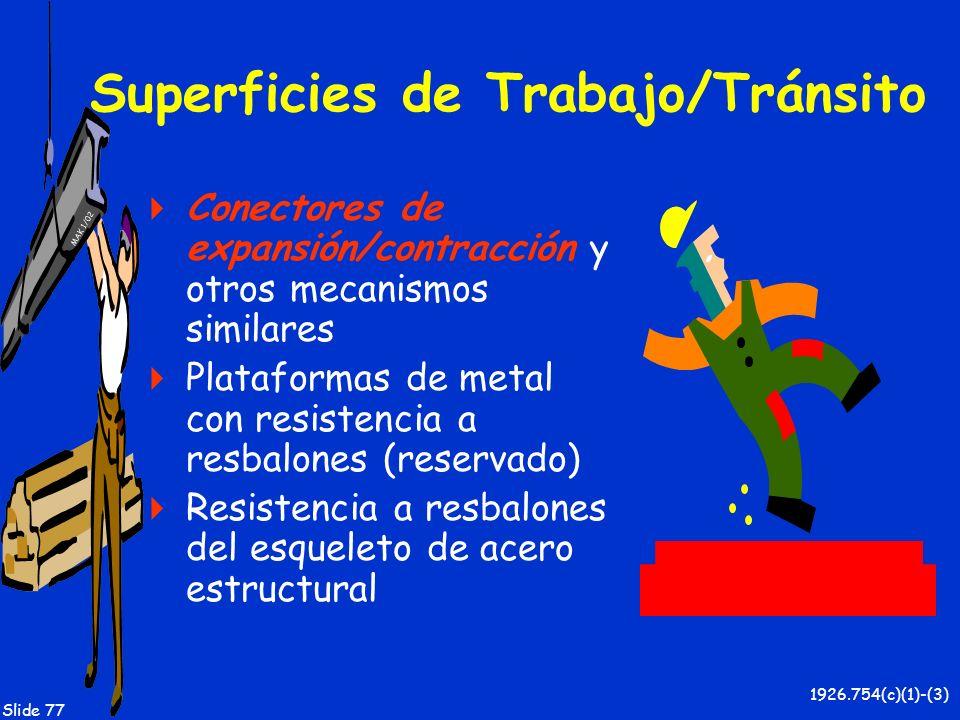 MAK 1/02 Slide 77 Superficies de Trabajo/Tránsito Conectores de expansión/contracción y otros mecanismos similares Plataformas de metal con resistenci