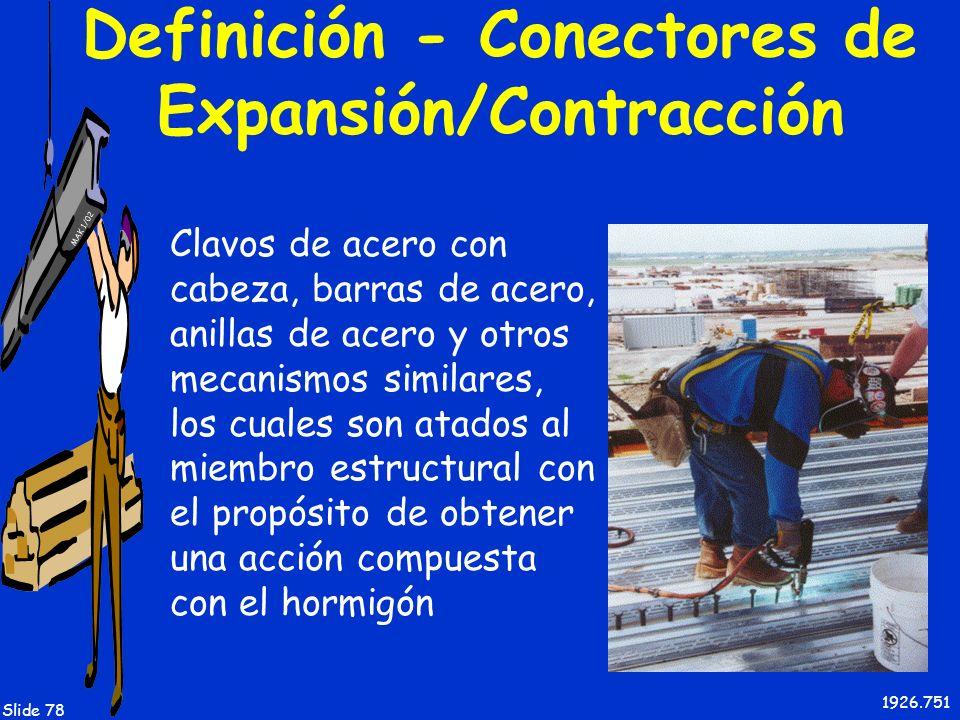 MAK 1/02 Slide 78 Definición - Conectores de Expansión/Contracción Clavos de acero con cabeza, barras de acero, anillas de acero y otros mecanismos si