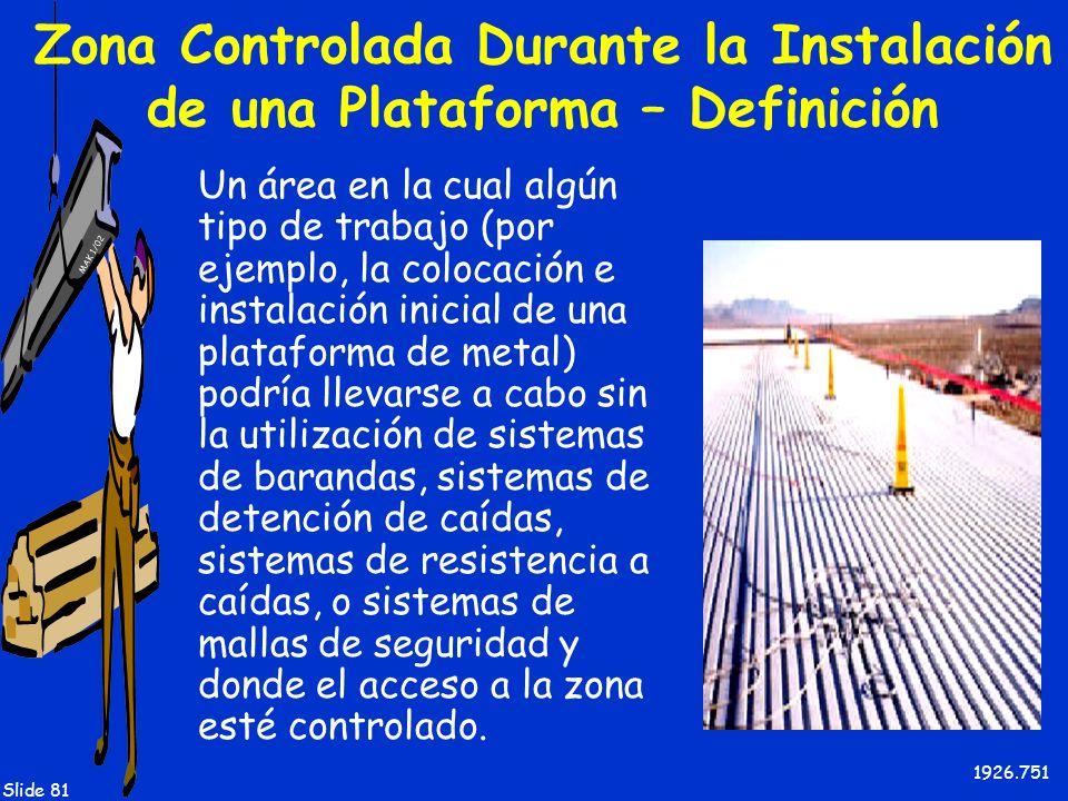 MAK 1/02 Slide 81 Zona Controlada Durante la Instalación de una Plataforma – Definición Un área en la cual algún tipo de trabajo (por ejemplo, la colo