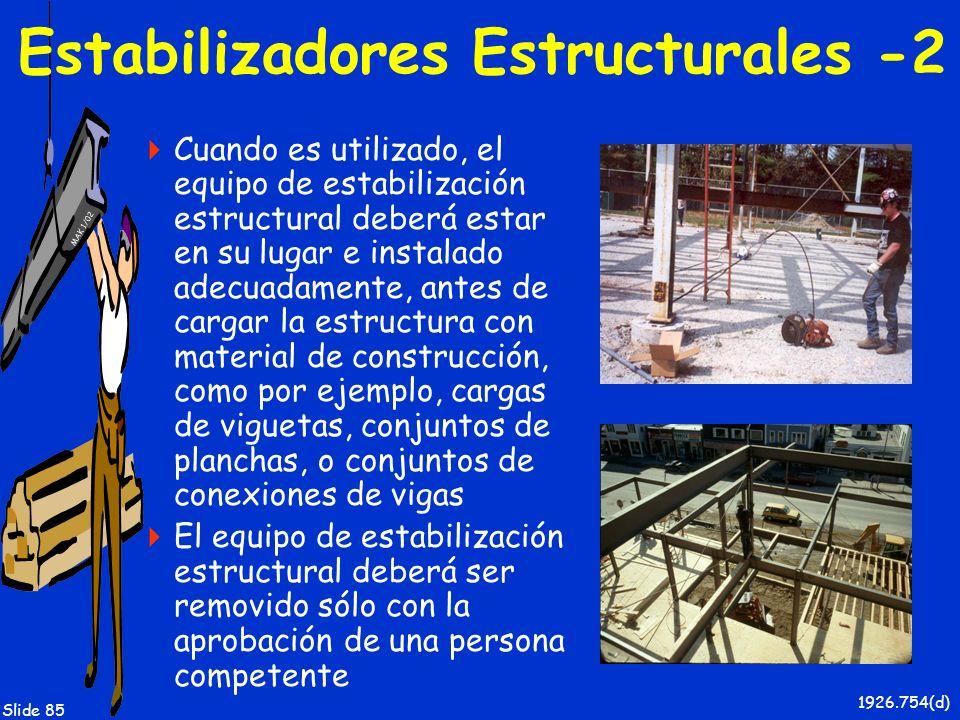 MAK 1/02 Slide 85 1926.754(d) Estabilizadores Estructurales -2 Cuando es utilizado, el equipo de estabilización estructural deberá estar en su lugar e