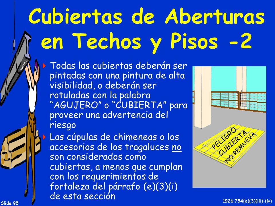 MAK 1/02 Slide 95 Cubiertas de Aberturas en Techos y Pisos -2 Todas las cubiertas deberán ser pintadas con una pintura de alta visibilidad, o deberán