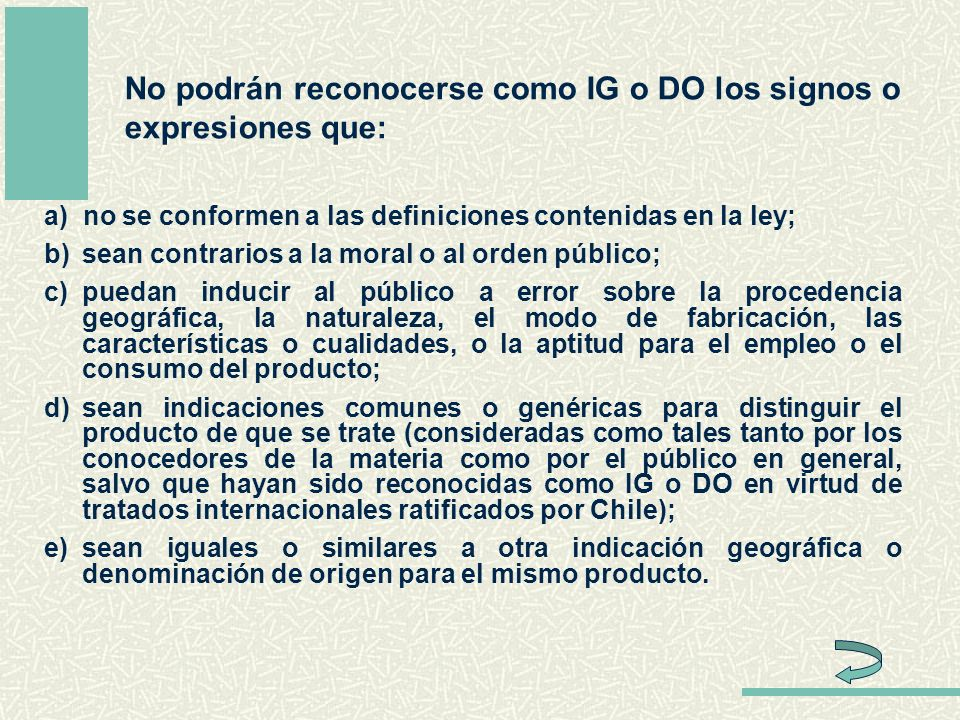 No podrán reconocerse como IG o DO los signos o expresiones que: a) no se conformen a las definiciones contenidas en la ley; b)sean contrarios a la mo