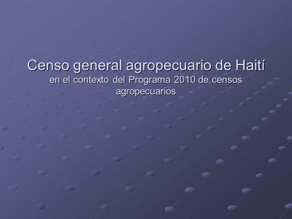 Censo general agropecuario de Haití en el contexto del Programa 2010 de censos agropecuarios
