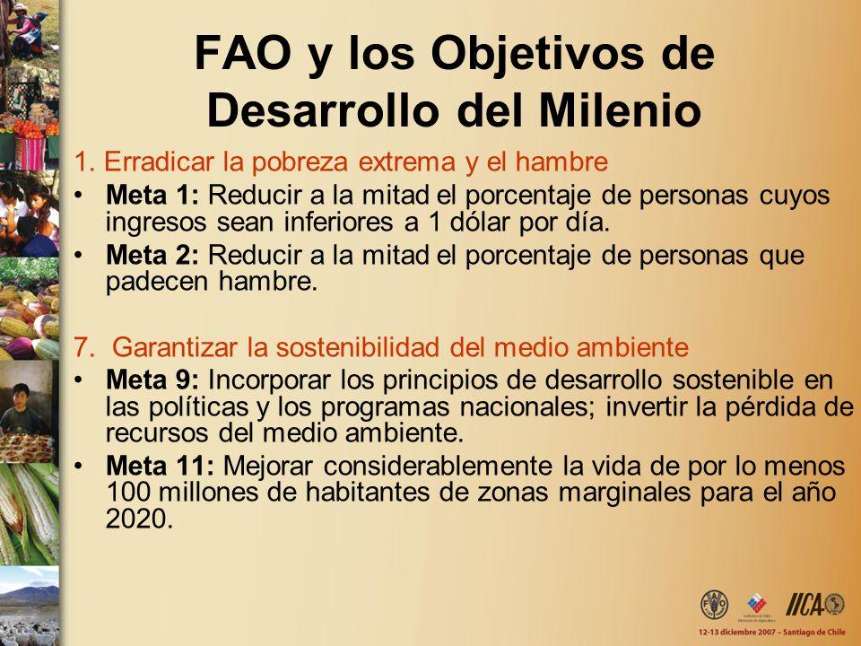 FAO y los Objetivos de Desarrollo del Milenio 1. Erradicar la pobreza extrema y el hambre Meta 1: Reducir a la mitad el porcentaje de personas cuyos i