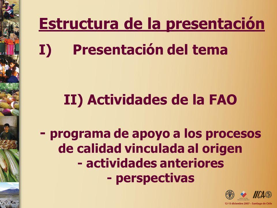 I)Presentación del tema II) Actividades de la FAO - programa de apoyo a los procesos de calidad vinculada al origen - actividades anteriores - perspec