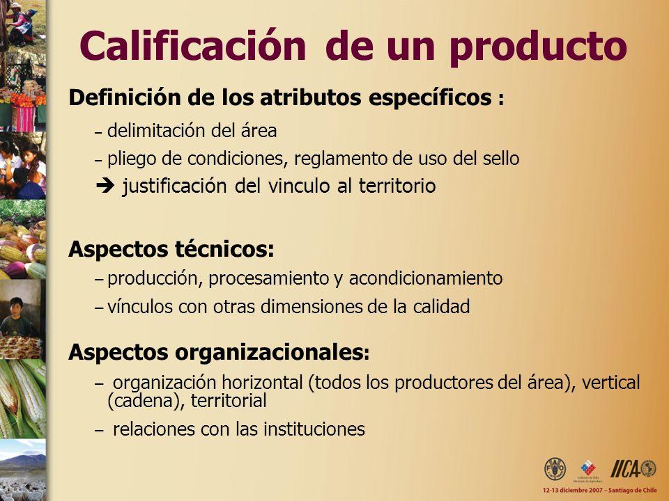Calificación de un producto Definición de los atributos específicos : – delimitación del área – pliego de condiciones, reglamento de uso del sello jus