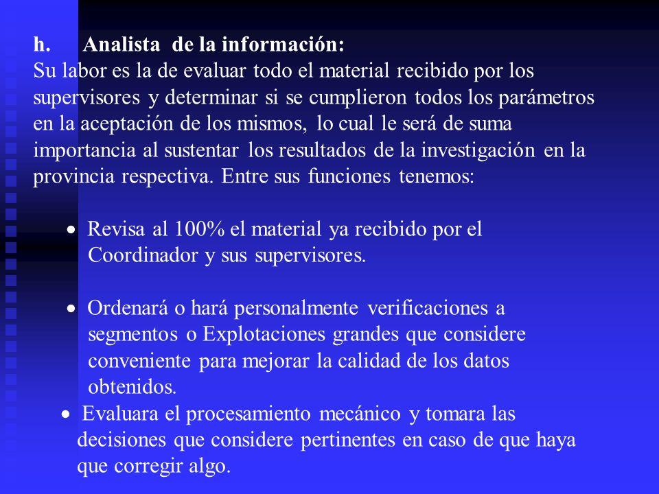 h. Analista de la información: Su labor es la de evaluar todo el material recibido por los supervisores y determinar si se cumplieron todos los paráme