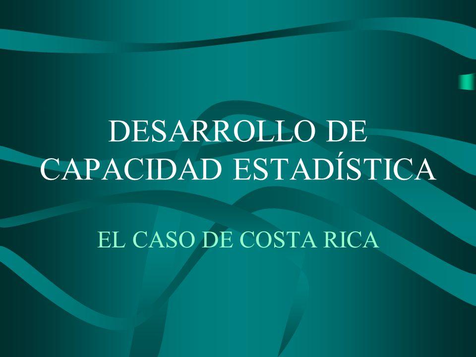 DESARROLLO DE CAPACIDAD ESTADÍSTICA EL CASO DE COSTA RICA