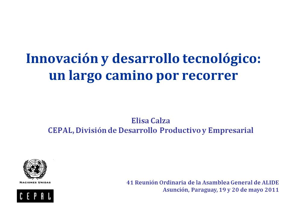 Innovación y desarrollo tecnológico: un largo camino por recorrer Elisa Calza CEPAL, División de Desarrollo Productivo y Empresarial 41 Reunión Ordina