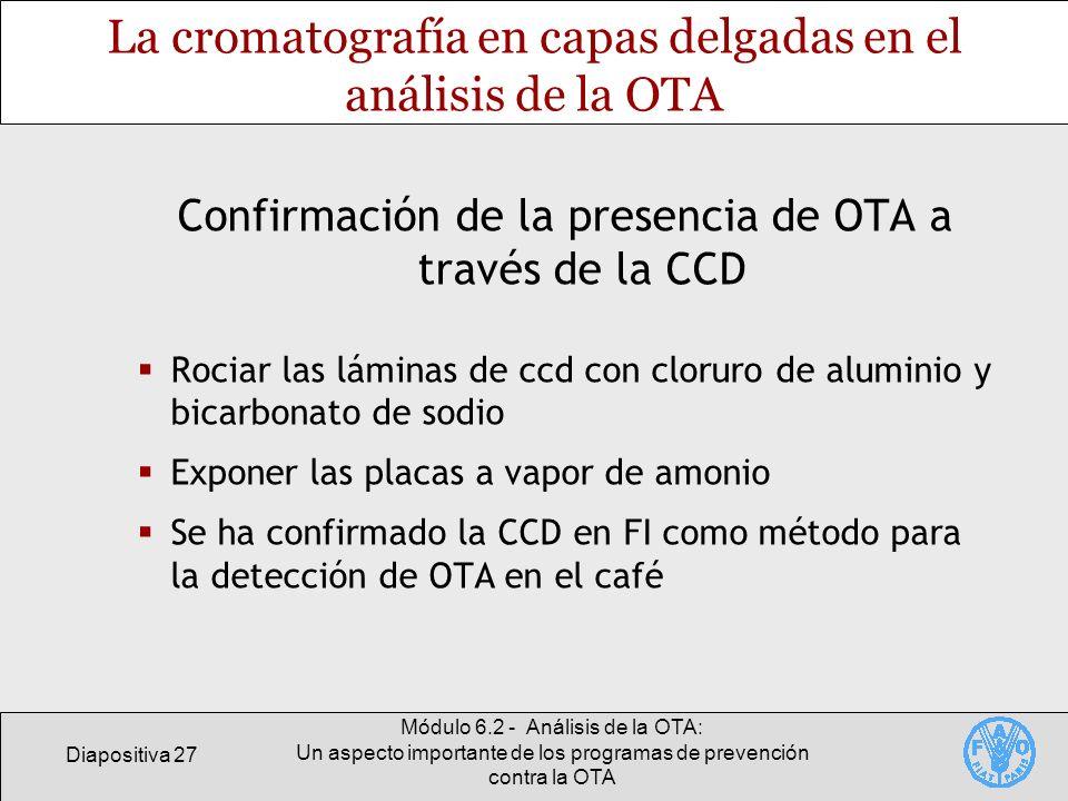 Diapositiva 27 Módulo 6.2 - Análisis de la OTA: Un aspecto importante de los programas de prevención contra la OTA La cromatografía en capas delgadas