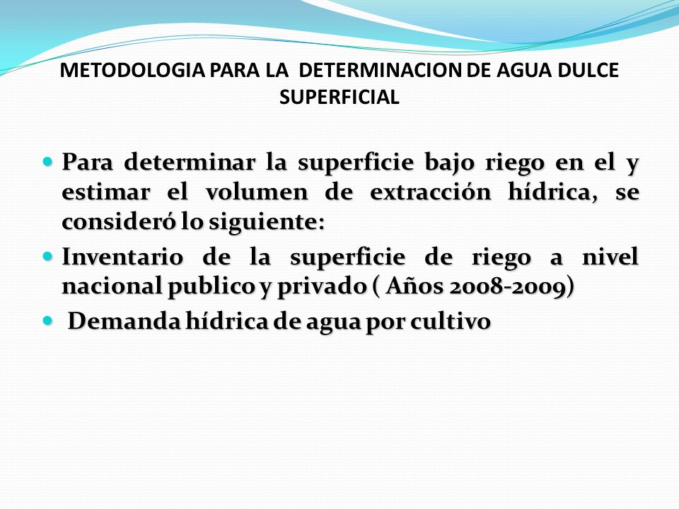 METODOLOGIA PARA LA DETERMINACION DE AGUA DULCE SUPERFICIAL Para determinar la superficie bajo riego en el y estimar el volumen de extracción hídrica,
