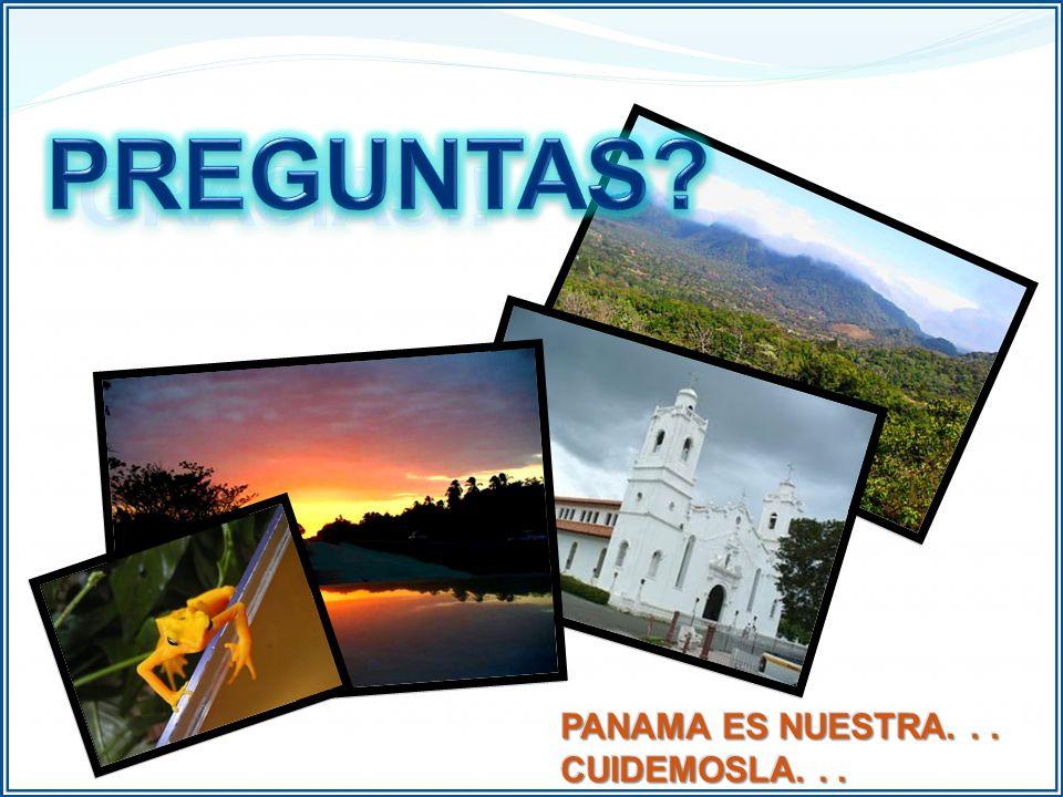 PANAMA ES NUESTRA... CUIDEMOSLA... PANAMA ES NUESTRA... CUIDEMOSLA...
