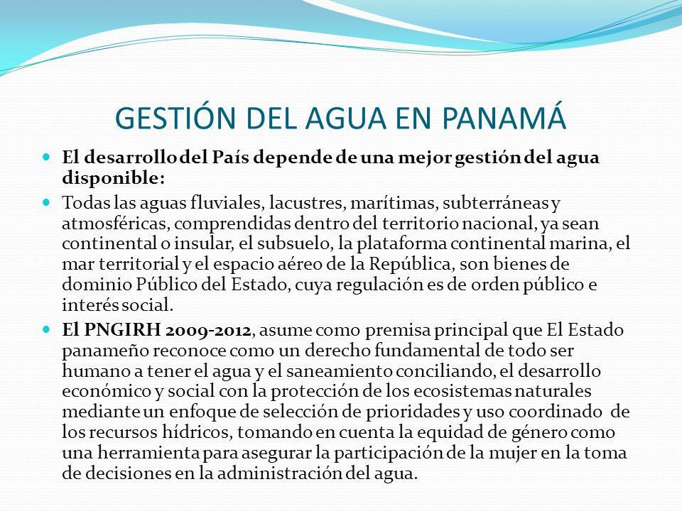 GESTIÓN DEL AGUA EN PANAMÁ El desarrollo del País depende de una mejor gestión del agua disponible: Todas las aguas fluviales, lacustres, marítimas, s