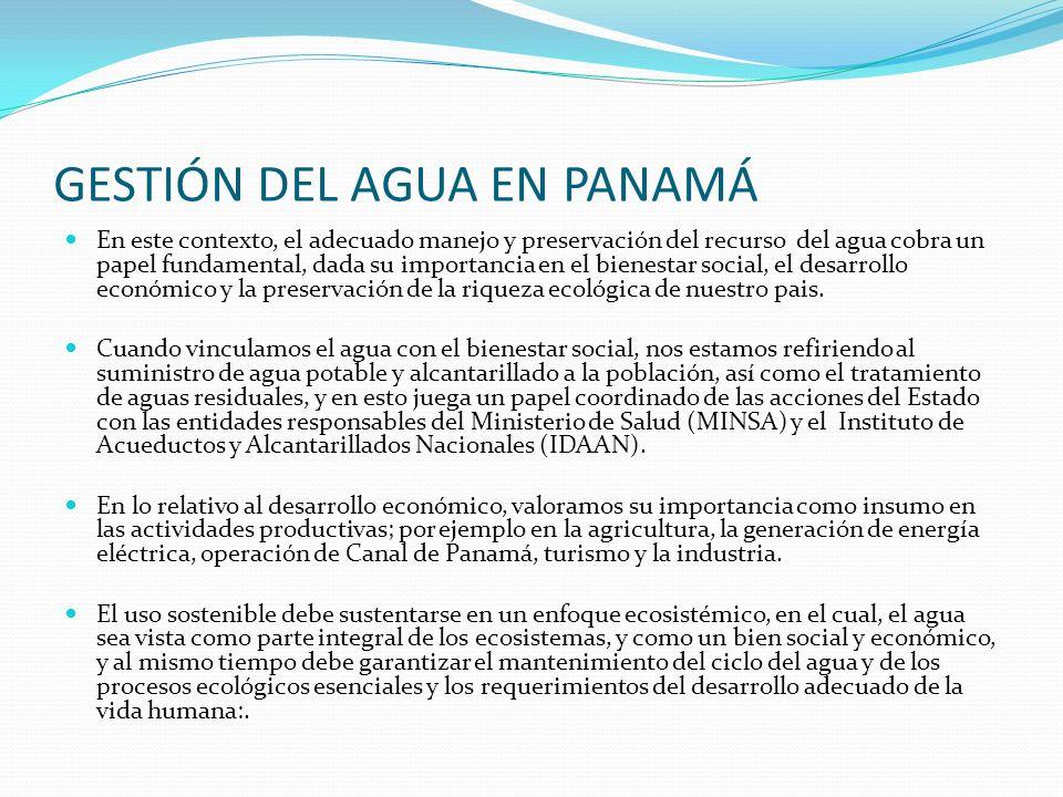 GESTIÓN DEL AGUA EN PANAMÁ En este contexto, el adecuado manejo y preservación del recurso del agua cobra un papel fundamental, dada su importancia en