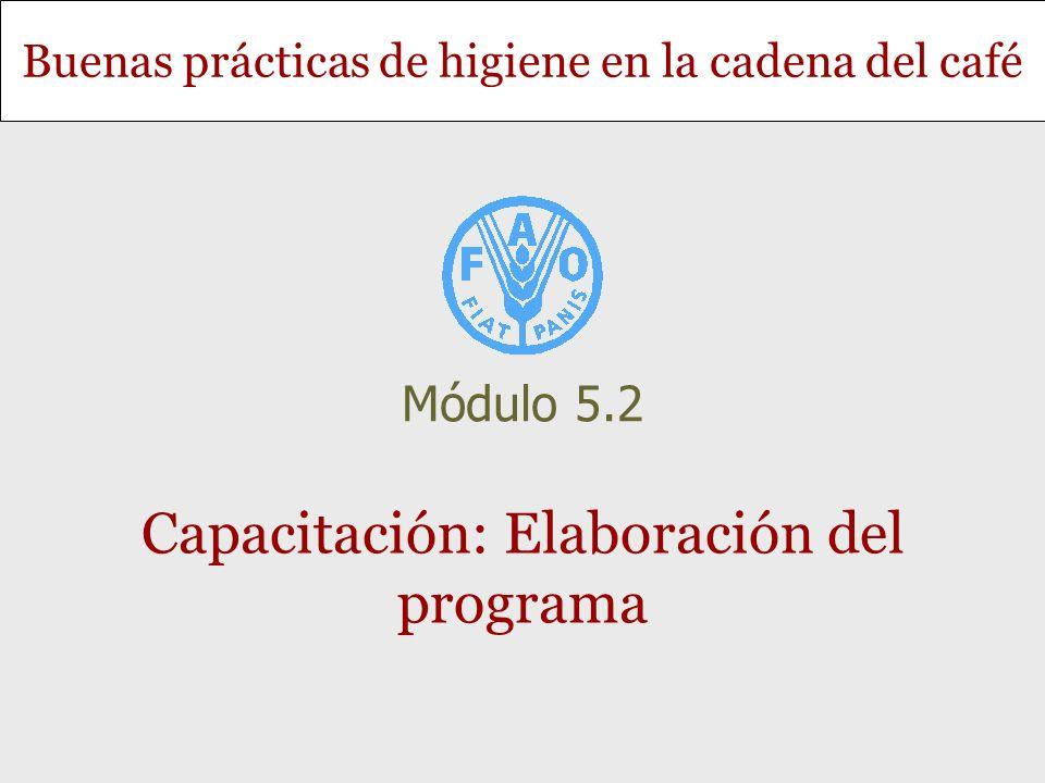 Buenas prácticas de higiene en la cadena del café Capacitación: Elaboración del programa Módulo 5.2
