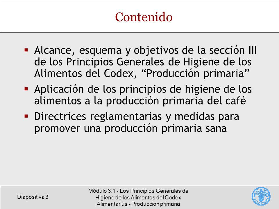 Diapositiva 4 Módulo 3.1 - Los Principios Generales de Higiene de los Alimentos del Codex Alimentarius - Producción primaria Sección III: Producción primaria Definición del Codex de la producción primaria: Las fases de la cadena alimentaria hasta alcanzar, por ejemplo, la cosecha, el sacrificio, la ordeña, la pesca.
