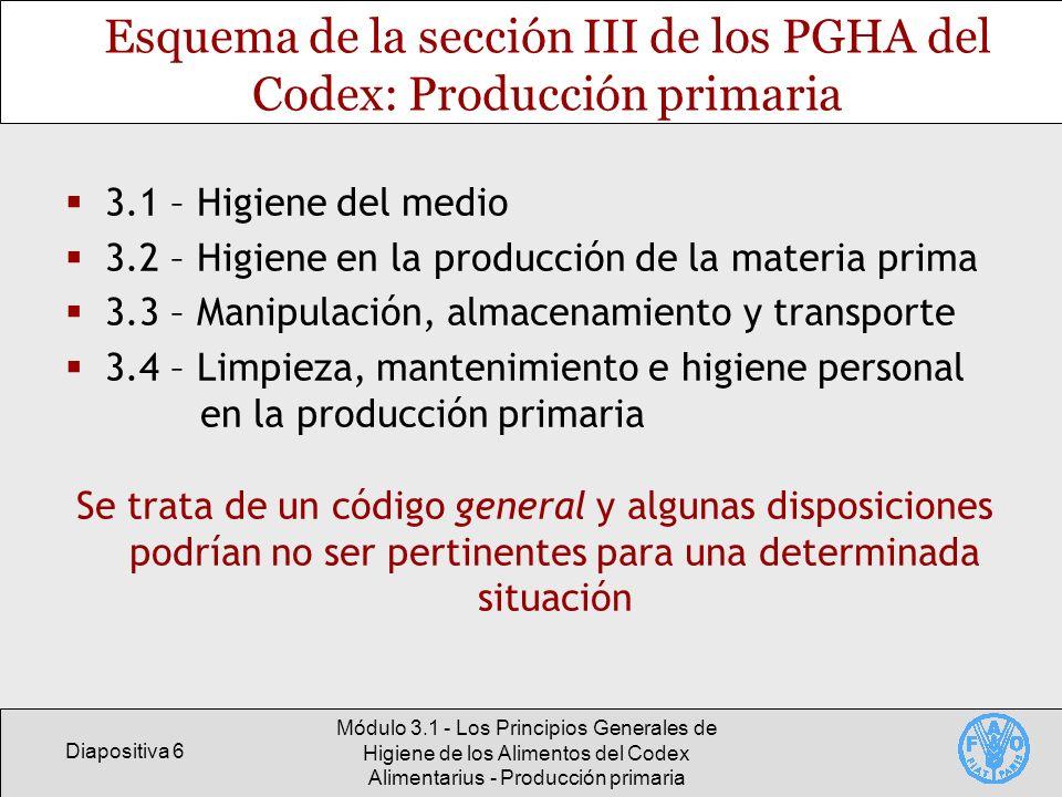 Diapositiva 7 Módulo 3.1 - Los Principios Generales de Higiene de los Alimentos del Codex Alimentarius - Producción primaria Higiene del medio La producción de alimentos no se debe llevar a cabo en zonas donde la presencia de sustancias posiblemente peligrosas conduzca a un nivel aceptable de tales sustancias en los productos alimenticios La norma del Codex CAC/RCP 49-2001 se refiere a la contaminación ambiental por productos químicos Hace énfasis en que se eviten las zonas contaminadas y en la aplicación de medidas para combatir la contaminación ambiental