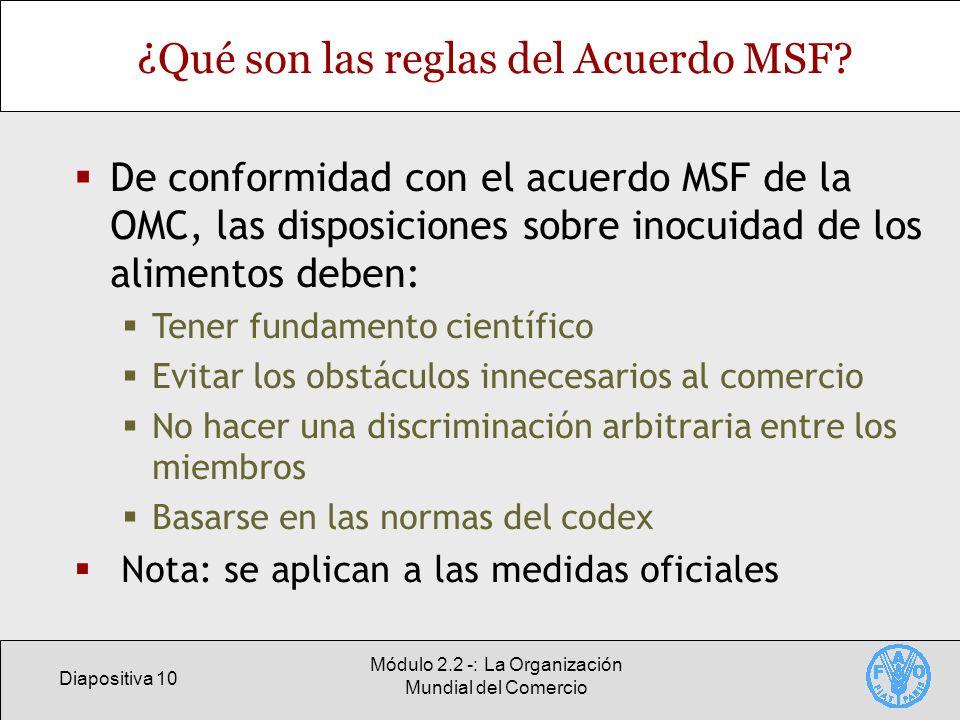 Diapositiva 10 Módulo 2.2 -: La Organización Mundial del Comercio ¿Qué son las reglas del Acuerdo MSF? De conformidad con el acuerdo MSF de la OMC, la