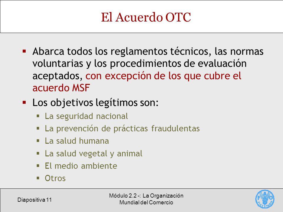 Diapositiva 11 Módulo 2.2 -: La Organización Mundial del Comercio El Acuerdo OTC Abarca todos los reglamentos técnicos, las normas voluntarias y los p