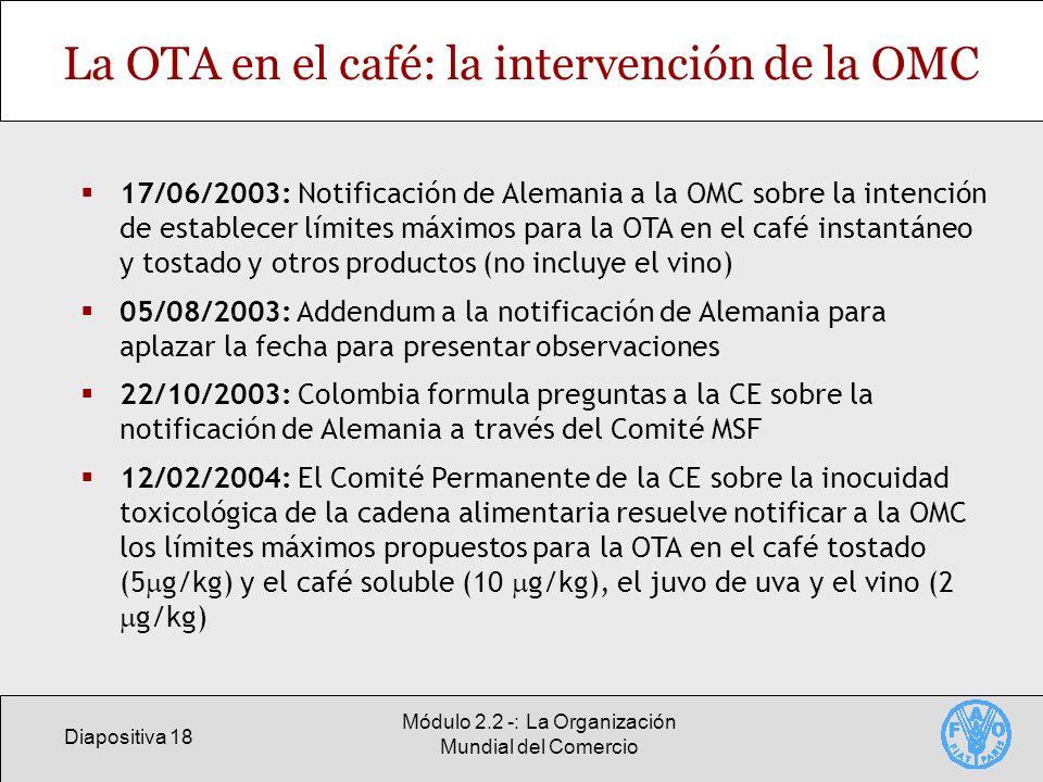 Diapositiva 18 Módulo 2.2 -: La Organización Mundial del Comercio La OTA en el café: la intervención de la OMC 17/06/2003: Notificación de Alemania a